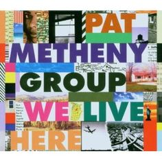 We Live Here - Pat Metheny Group     I found this in a local second hand shop, it pays to look, you never know what you might find