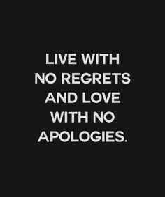 { No regrets, no apologies }