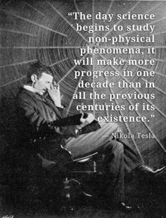 Nikola Tesla--*snorts and falls on floor* The man was so right, so so so right. I feel justified in my field of Theoretical physics now.