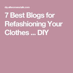 7 Best Blogs for Refashioning Your Clothes ... DIY