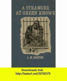 A Stranger At Green Knowe (9780571059034) L. M. Boston, Peter Boston , ISBN-10: 0571059031  , ISBN-13: 978-0571059034 , ASIN: B0000CL0DV , tutorials , pdf , ebook , torrent , downloads , rapidshare , filesonic , hotfile , megaupload , fileserve