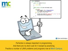 #Perfection is always important in #programming. And there are no short cuts for it except by practicing. #Practice a number of #JAVA problems and programs now at Merit Campus.