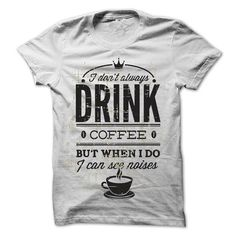 I dont alway drink coffee T-Shirts, Hoodies (19$ ==►► Shopping Here!)