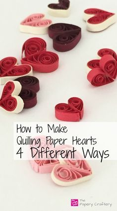 How to Make Quilling Paper Hearts : 4 Different Ways