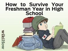 4 Ways to Survive Your Freshman Year in High School - wikiHow