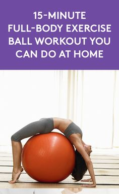 15-Minute Full-Body Exercise Ball Workout You Can Do At Home |