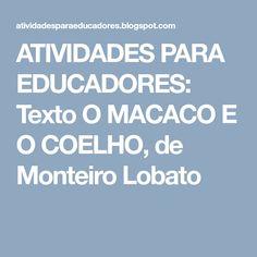 ATIVIDADES PARA EDUCADORES: Texto O MACACO E O COELHO, de Monteiro Lobato
