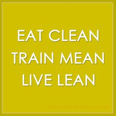 Eat Clean. Train Mean. Live Lean.