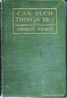 Can Such Things Be? Ambrose Bierce, hardcover, 1918 second printing. 07April2012