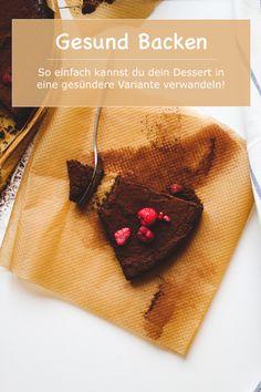 Gesundes Backen – Naschen ohne schlechtem Gewissen. So einfach kannst du dein Dessert in eine gesündere Variante verwandeln!