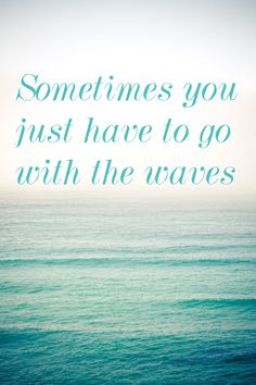 Beach quotes-just go with the waves!