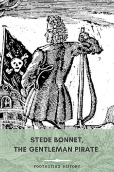 What do you do when you're bored with the genteel life of a plantation owner? You take to the seas and become friends with Blackbeard, of course. Follow the fascinating life – and peculiar choices – of Stede Bonnet, the Gentleman Pirate, this week on Footnoting History. (Host: Kristin Uscinski) Stede Bonnet, Ourselves Topic, Historian, Seas, Pirates, Gentleman, Choices, Friends, Amigos