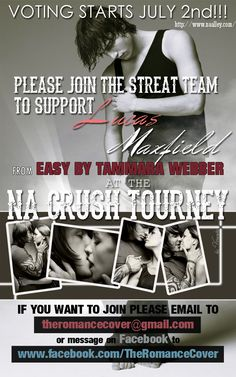 Lucas Maxfield (from Easy by Tammara Webber) is part of the NA Crush Tourney! Are you a fan of Lucas and would like to support him? Then PLEASE join the Streat Team!  (If you're game, email to: theromancecover@gmail.com or you can message on FB to: www.facebook.com/TheRomanceCover)  PLEASE REFER TO ME THAT I SENT YOU!