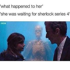 I just realized that the Doctor can watch all of Sherlock that has yet to be made. Well, now I have another reason for wanting to find that blue box.