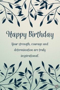 Happy Birthday. Your strength, courage and determination are truly inspirational.