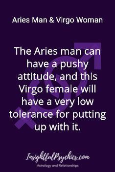 The Aries man can have a pushy attitude, and this Virgo female will have a very low tolerance for putting up with it. / Aries Man & Virgo Woman