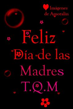 Feliz Dia de las madres  T. Q. M