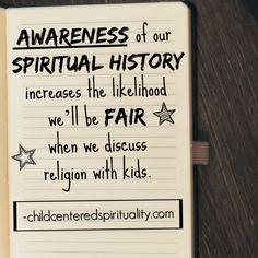 We all have a spiritual history. Awareness of our history—experiences, stories, defaults, blindspots–allows us to be fair with the important children in our lives.