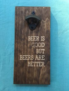 Beer opener wall mount | beer is good but beers are better | beer opener | gift for him | beer lover | 6x12 | by KandJCreationsNH on Etsy https://www.etsy.com/listing/477391384/beer-opener-wall-mount-beer-is-good-but