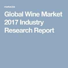 global wine market to 2017 The iwsr vinexpo report is the most comprehensive survey of the global wine market  forecasts from 2017 to 2021.