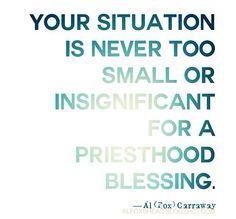 Al Fox Carraway - priesthood blessings. I love this. So true