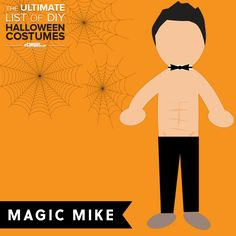 DIY costume Idea #14: Magic Mike  You don't need much for this one...  See how to make this costume +250 other DIY costumes: ecampusdot.com/1MUKey7