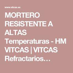 MORTERO RESISTENTE A ALTAS Temperaturas - HM VITCAS | VITCAS Refractarios…