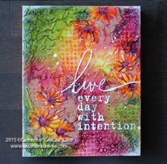 Live every day with intention - art journal inspiration.
