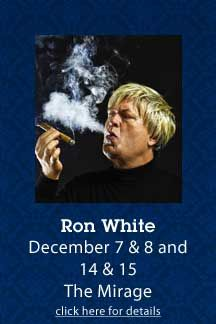 Ron White • December 7, 8, 14 & 15 • The Mirage