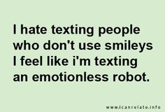 I probably use smileys too much but it's also my way of protecting myself from coming across sarcastic and mean :)