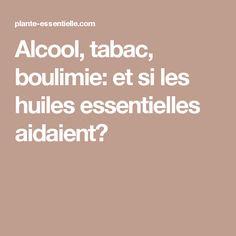 Alcool, tabac, boulimie: et si les huiles essentielles aidaient?
