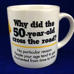 50th birthday cup gag gift why did the 50 year old cross the road coffee mug cup