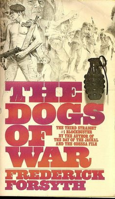 Frederick Forsyth: The dogs of war. Frederick Forsyth, Good Books, Books To Read, War Novels, Adventure Novels, Feature Film, Paperback Books, Thriller, Fiction