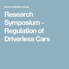 Research Symposium - Regulation of Driverless Cars