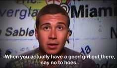 boys...say no to hoes. EXACTLY...too bad boys don't realize that what they have is actually the best they will ever get.