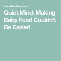 Quiet.Mind: Making Baby Food Couldn't Be Easier!