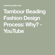 Tambour Beading Fashion Design Process: Why? - YouTube Tambour Beading, Embroidery Techniques, Design Process, Beads, Youtube, Fashion Design, Beading, Tambour Embroidery, Bead