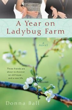 A Year on Ladybug Farm by Donna Ball, Click to Start Reading eBook, Their husbands were gone, their families were grown, and the future stretched out before them like an