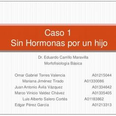 Caso 1Sin Hormonas por un hijo Dr. Eduardo Carrillo Maravilla Morfofisiología BásicaOmar Gabriel Torres Valencia A01215044 Mariana Jiménez Tirado A01330086J. http://slidehot.com/resources/caso-1-morfologia-sistema-endocrino.20377/