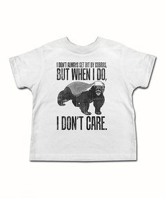 Take a look at this White Honey Badger Don't Care Tee - Toddler & Kids by Urs Truly on #zulily today!