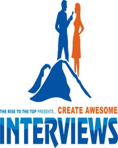 """Create Awesome Interviews: """"The Rise To The Top"""" System. Create & Profit From Online Interviews"""