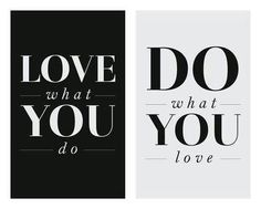 Love what you do, do what you love.