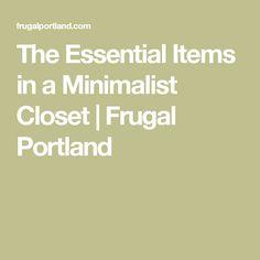 The Essential Items in a Minimalist Closet | Frugal Portland