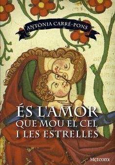 És l'amor que mou el cel i les estrelles / Antònia Carré-Pons (JUNY)
