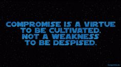 SWTCW - Quote - Compromise is a virtue to be cultivated