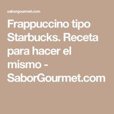 Frappuccino tipo Starbucks. Receta para hacer el mismo - SaborGourmet.com