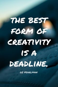"""""""The best form of creativity is a deadline."""" - the Mentalist Oz Pearlman on the School of Greatness podcast"""