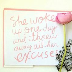 She woke up one day and threw away all her excuses