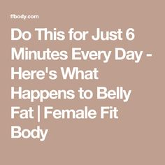 Do This for Just 6 Minutes Every Day - Here's What Happens to Belly Fat | Female Fit Body