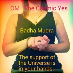 OM Meditation OM: the Cosmic Yes Badha Mudra: unbinds us & supports us Chant or listen to a soundtrack of OM allowing the vibration to allow us to understand the Universe gives us exactly what we need when we need it. #Meditation #Mudra #Mantra